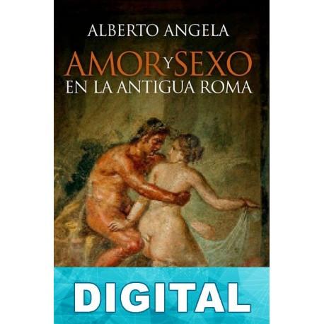 Amor y sexo en la antigua Roma Alberto Angela