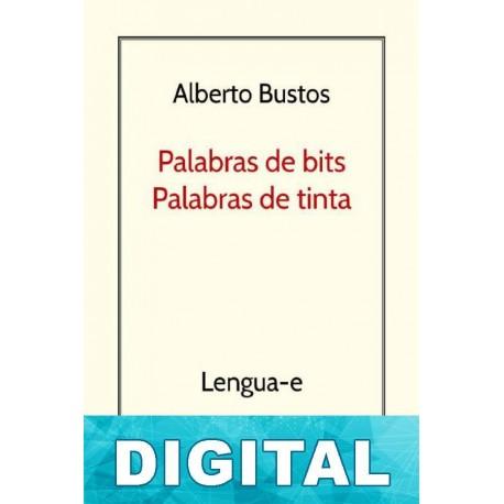 Palabras de bits, palabras de tinta Alberto Bustos