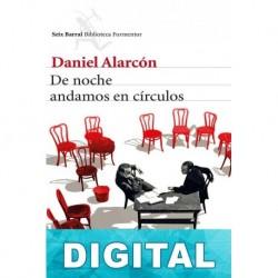 De noche andamos en círculos Daniel Alarcón