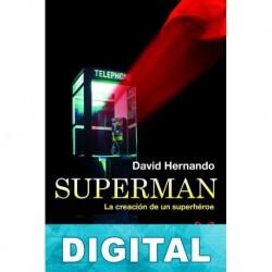 Superman: La creación de un superhéroe David Hernando