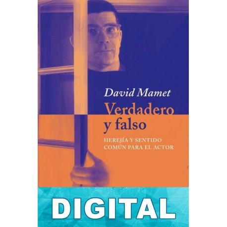 Verdadero y falso: Herejía y sentido común para el actor David Mamet