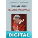Corona de gloria, vida del Papa Pío XII Alden Hatch & Seamus Walshe