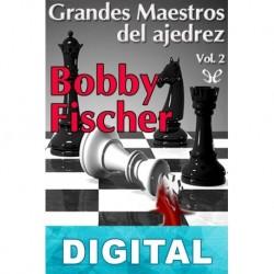 Bobby Fischer. El Ajedrez es la vida. E. J. Rodríguez