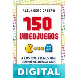 150 videojuegos a los que tienes que jugar al menos una vez en la vida Alejandro Crespo