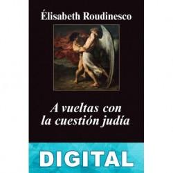 A vueltas con la cuestión judía Élisabeth Roudinesco