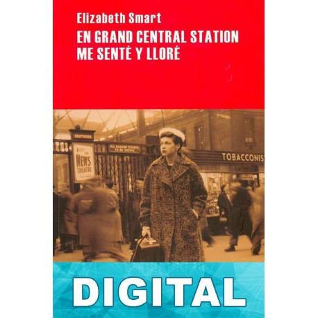 En Grand Central Station me senté y lloré Elizabeth Smart