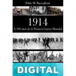 1914. A 100 años de la Primera Guerra Mundial Fabio Martín Baccaglioni
