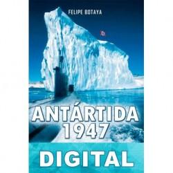 Antártida, 1947. La guerra que nunca existió Felipe Botaya