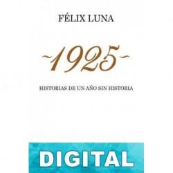 1925. Historias de un año sin historia Félix Luna