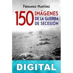 150 imágenes de la Guerra de Secesión Fernando Martínez Hernández