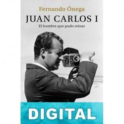 Juan Carlos I. El hombre que pudo reinar Fernando Ónega