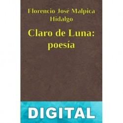 Claro de Luna: poesía Florencio José Malpica Hidalgo