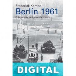 Berlín 1961: El lugar más peligroso del mundo Frederick Kempe