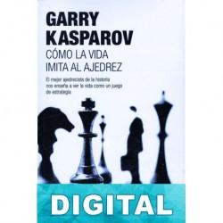 Cómo la vida imita al ajedrez Garry Kasparov