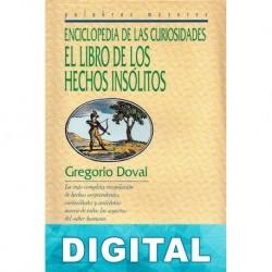 Enciclopedia de las curiosidades: El libro de los hechos insólitos Gregorio Doval