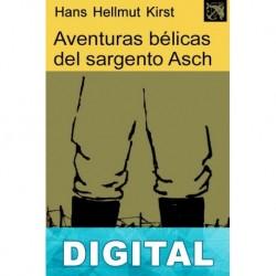 Aventuras bélicas del sargento Asch Hans Hellmut Kirst