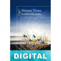 La belleza del mundo Héctor Tizón
