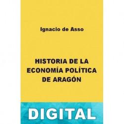 Historia de la economía política de Aragón Ignacio Jordán Claudio de Asso y del Río