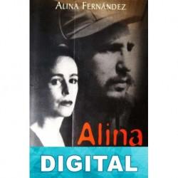 Alina. Memorias de la hija rebelde de Fidel Castro Alina Fernández