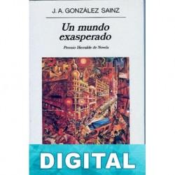 Un mundo exasperado J. A. González Sainz