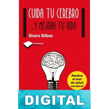 Cuida tu cerebro… Y mejora tu vida Álvaro Bilbao