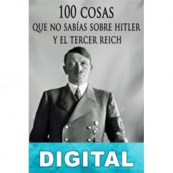 100 cosas que no sabías sobre Hitler y el Tercer Reich Javier Cosnava