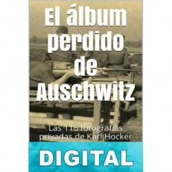 El álbum perdido de Auschwitz: Las 116 fotografías privadas de Karl Hocker Javier Gómez Pérez