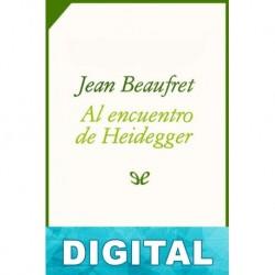 Al encuentro de Heidegger Jean Beaufret