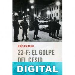 23-F: El golpe del Cesid Jesús Palacios