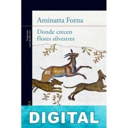 Donde crecen flores silvestres Aminatta Forna