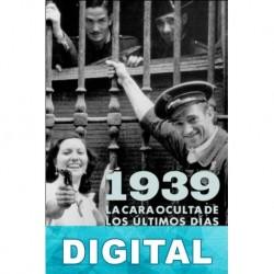 1939. La cara oculta de los últimos días de la guerra civil José María Zavala