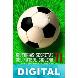 Historias secretas del fútbol chileno II Juan Cristobal Guarello y Luis Urrutia ONell