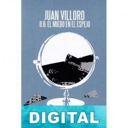 8.8: El miedo en el espejo Juan Villoro