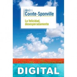 La felicidad, desesperadamente André Comte-Sponville
