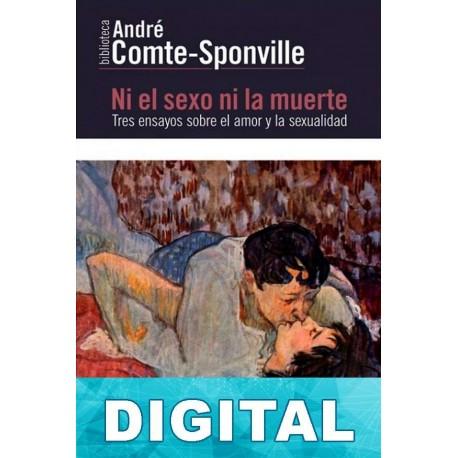 Ni el sexo ni la muerte André Comte-Sponville