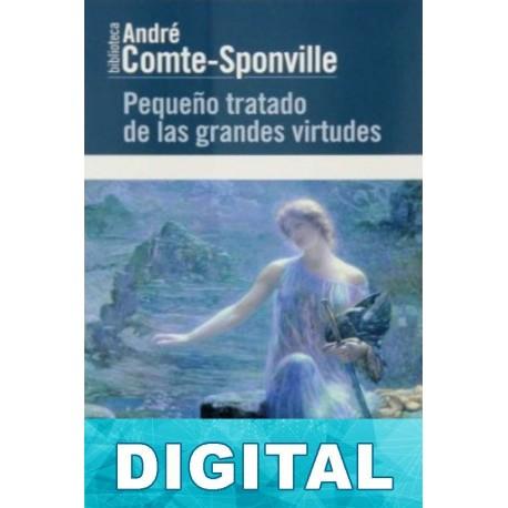 Pequeño tratado de las grandes virtudes André Comte-Sponville