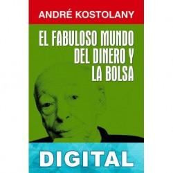El fabuloso mundo del dinero y la Bolsa André Kostolany