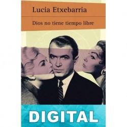 Dios no tiene tiempo libre Lucía Etxebarria