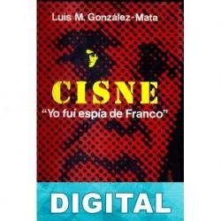 Cisne. «Yo fuí espía de Franco» Luis M. González-Mata