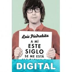 A mí este siglo se me está haciendo largo Luis Piedrahita