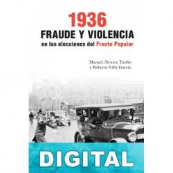 1936. Fraude y violencia en las elecciones del Frente Popular Manuel Álvarez Tardío & Roberto Villa García