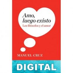 Amo, luego existo Manuel Cruz Rodríguez