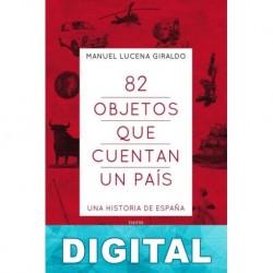 82 objetos que cuentan un país Manuel Lucena Giraldo