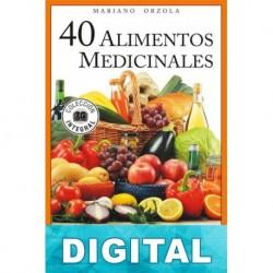 40 alimentos medicinales para una salud de acero Mariano Orzola