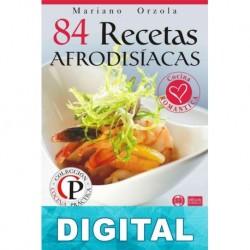 84 recetas afrodisíacas: exquisitos platos salados y dulces para encender la pasión y el deseo Mariano Orzola