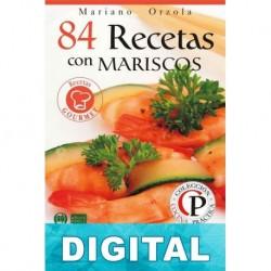 84 recetas con mariscos: exquisitos platos fríos, tibios y calientes con sabores únicos Mariano Orzola