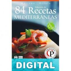84 recetas mediterráneas: los platos más exquisitos con los ingredientes más saludables Mariano Orzola