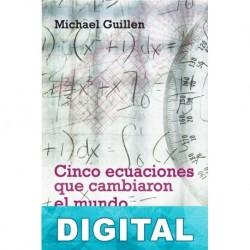 Cinco ecuaciones que cambiaron el mundo Michael Guillen