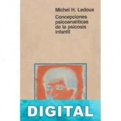 Concepciones psicoanalíticas de la psicosis infantil Michel H. Ledoux