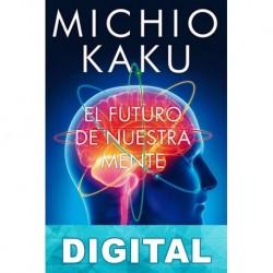 El futuro de nuestra mente Michio Kaku